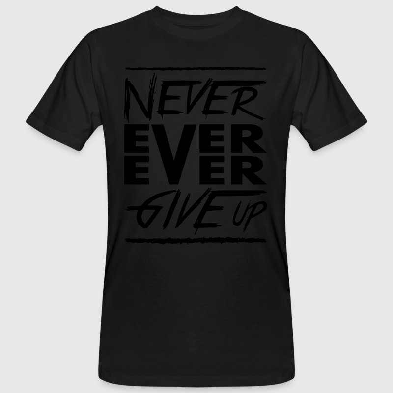 Never ever ever give up T-Shirts - Men's Organic T-shirt