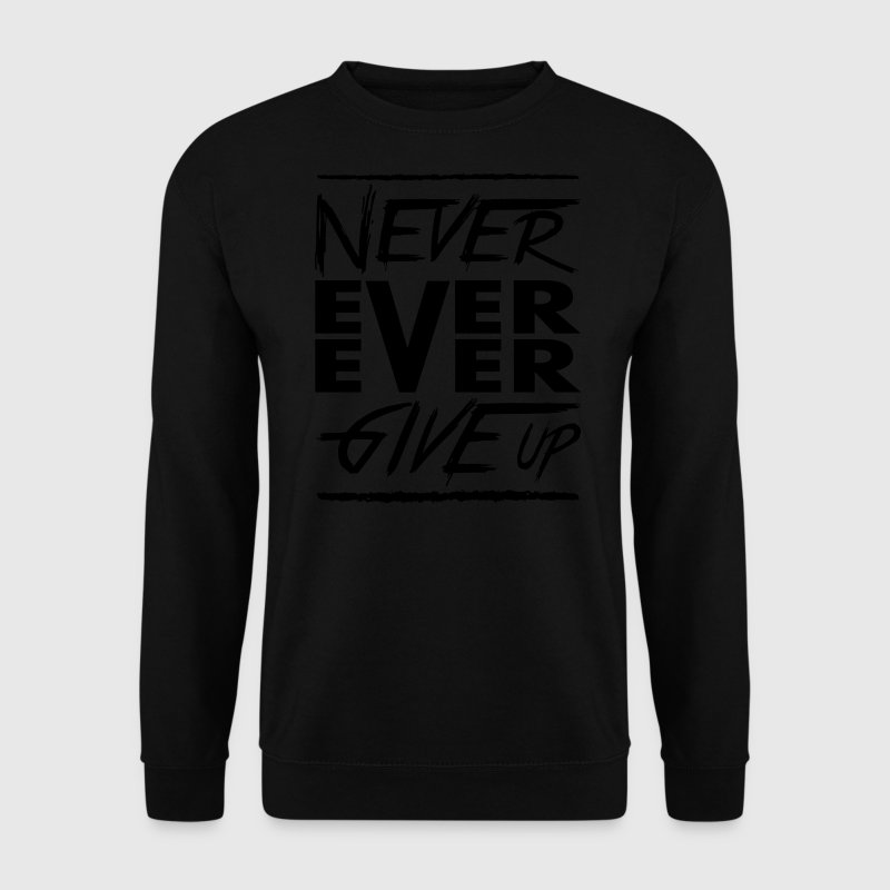 Never ever ever give up Hoodies & Sweatshirts - Men's Sweatshirt