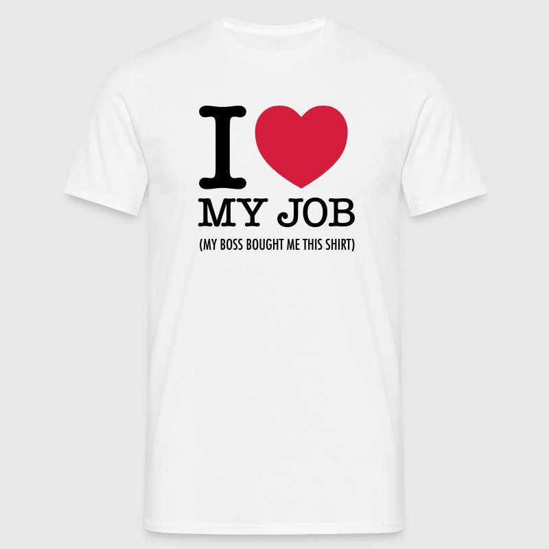 I Love My Job (My Boss Bought Me This Shirt) T-Shirts - Männer T-Shirt