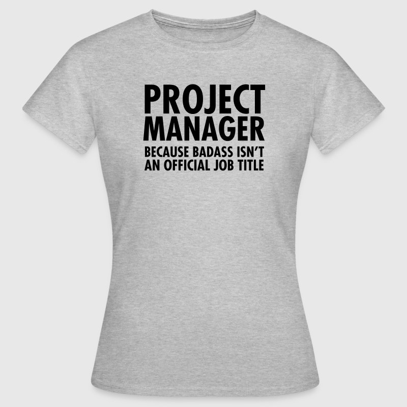 Project Manager - Badass T-Shirts - Women's T-Shirt
