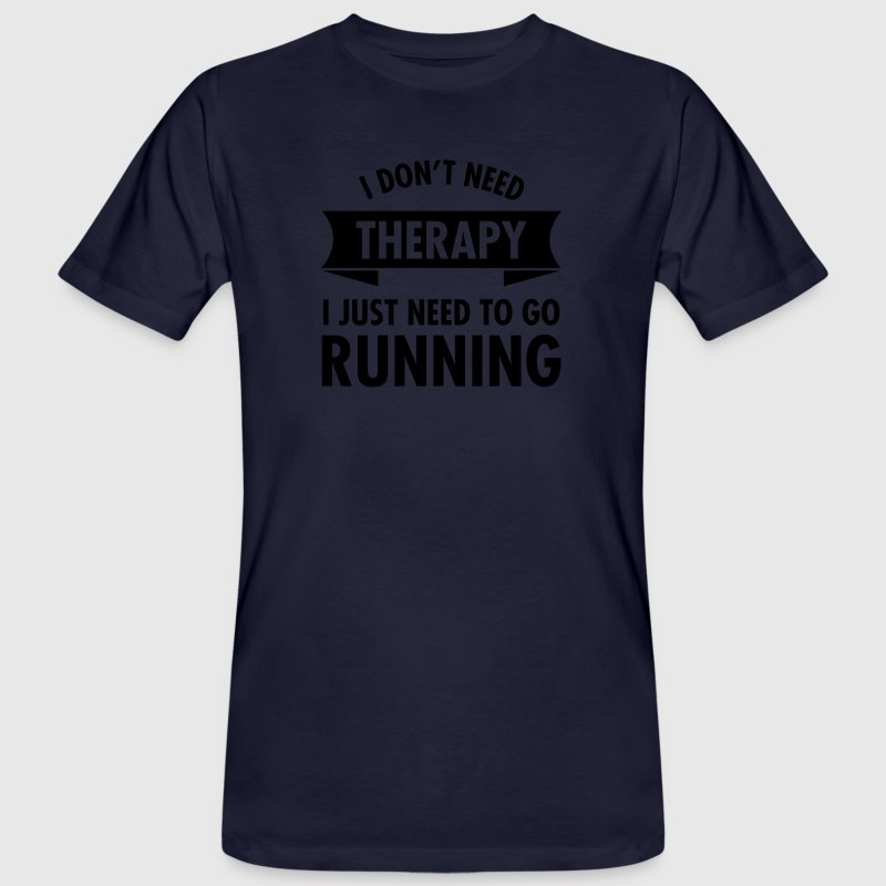 I Don't Need Therapy - I Just Need To Go Running Magliette - T-shirt ecologica da uomo