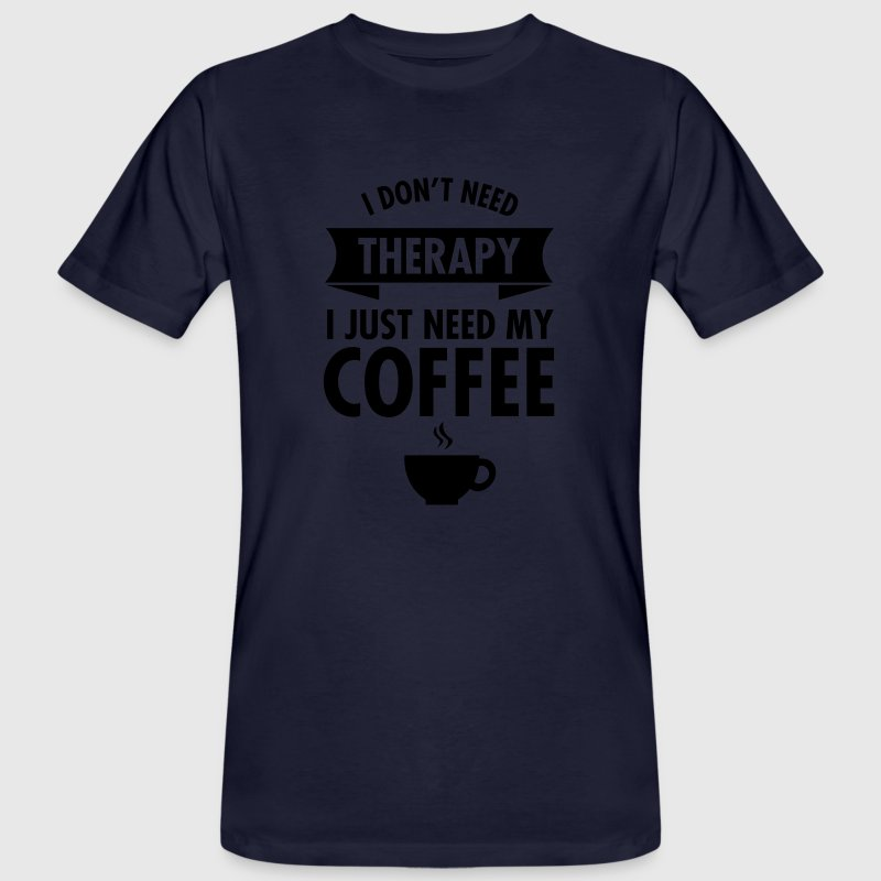 I Don't Need Therapy - I Just Need My Coffee Tee shirts - T-shirt bio Homme