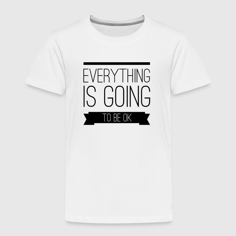 Everything is going to be ok T-Shirts - Kinder Premium T-Shirt