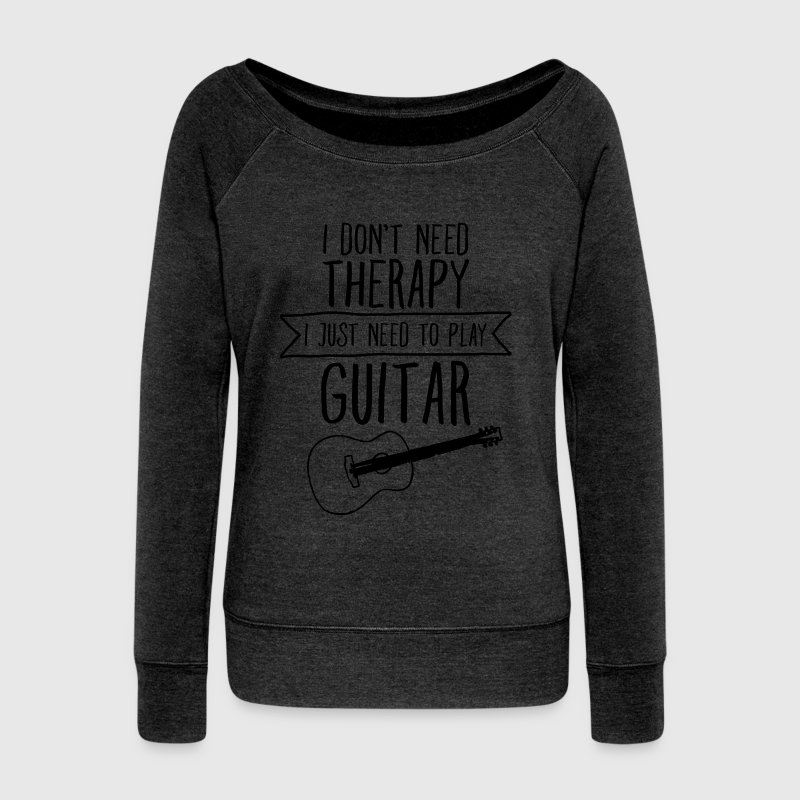 I Don't Need Therapy - I Just Need To Play Guitar Hoodies & Sweatshirts - Women's Boat Neck Long Sleeve Top