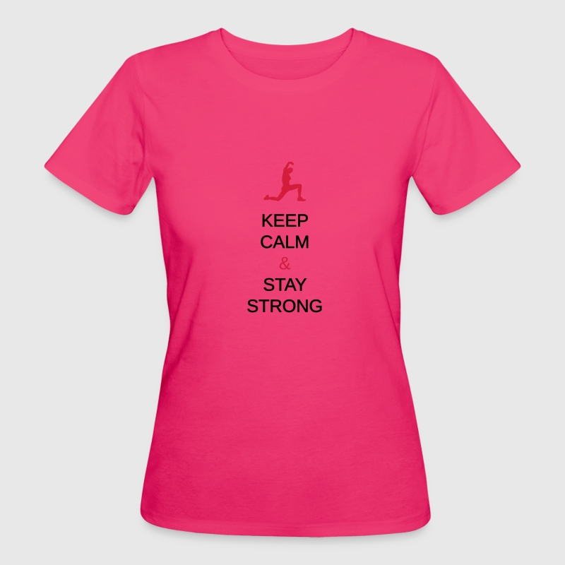 keep calm & stay strong T-Shirts - Frauen Bio-T-Shirt
