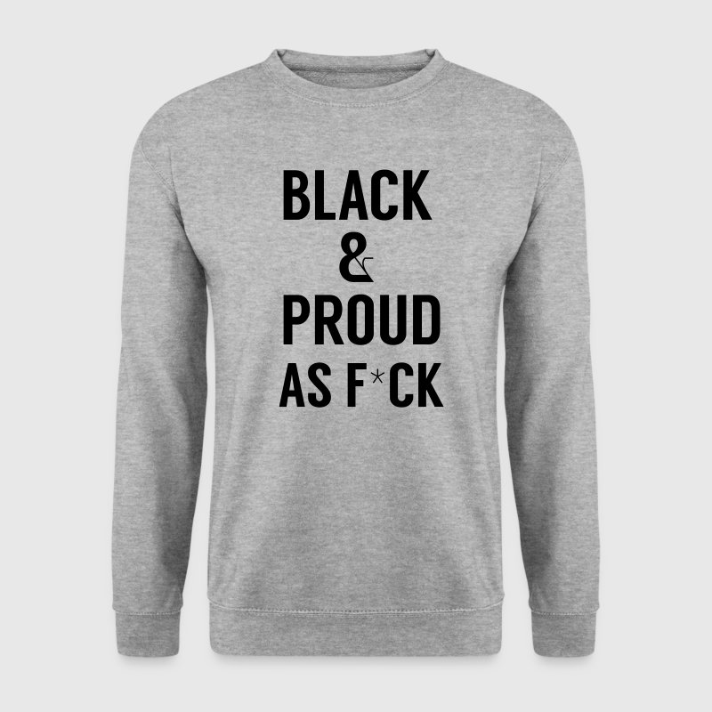 Black and proud AS F*CK Hoodies & Sweatshirts - Men's Sweatshirt