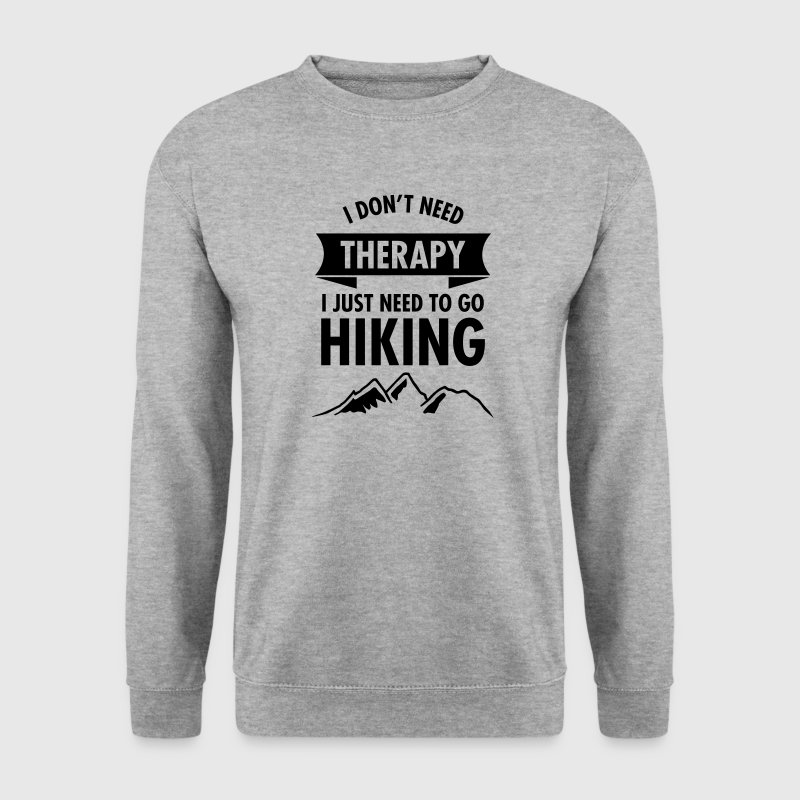 I Don't Need Therapy - I Just Need To Go Hiking Hoodies & Sweatshirts - Men's Sweatshirt