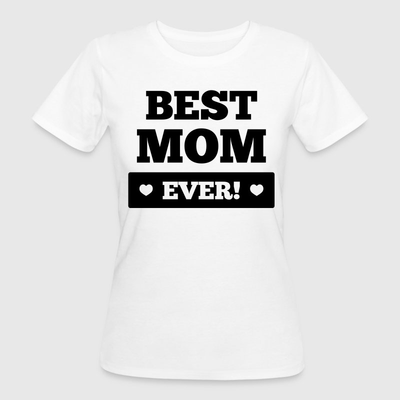 Best mom ever Tee shirts - T-shirt Bio Femme