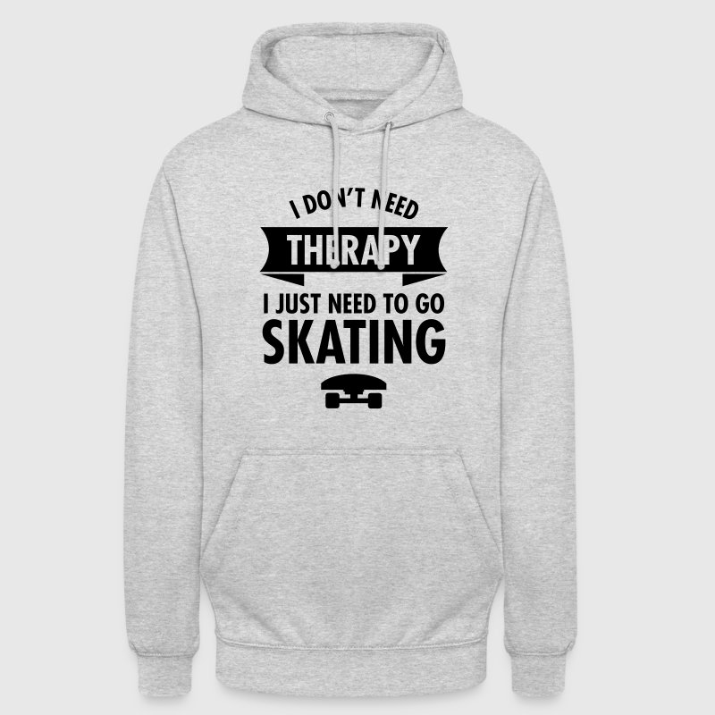 I Don't Need Therapy I Just Need To Go Skating Bluzy - Bluza z kapturem typu unisex