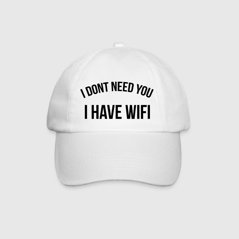 I don't need you I have wifi Caps & Hats - Baseball Cap