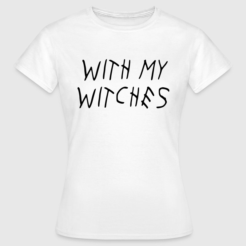 WITH MY WITCHES T-Shirts - Frauen T-Shirt