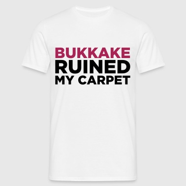 Bukkake has ruined my carpet! Sports wear - Men's T-Shirt