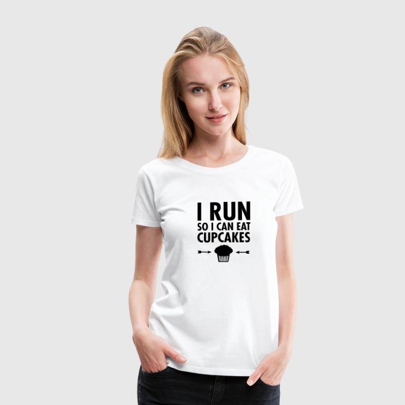 I Run So I Can Eat Cupcakes T-shirts - Dame premium T-shirt