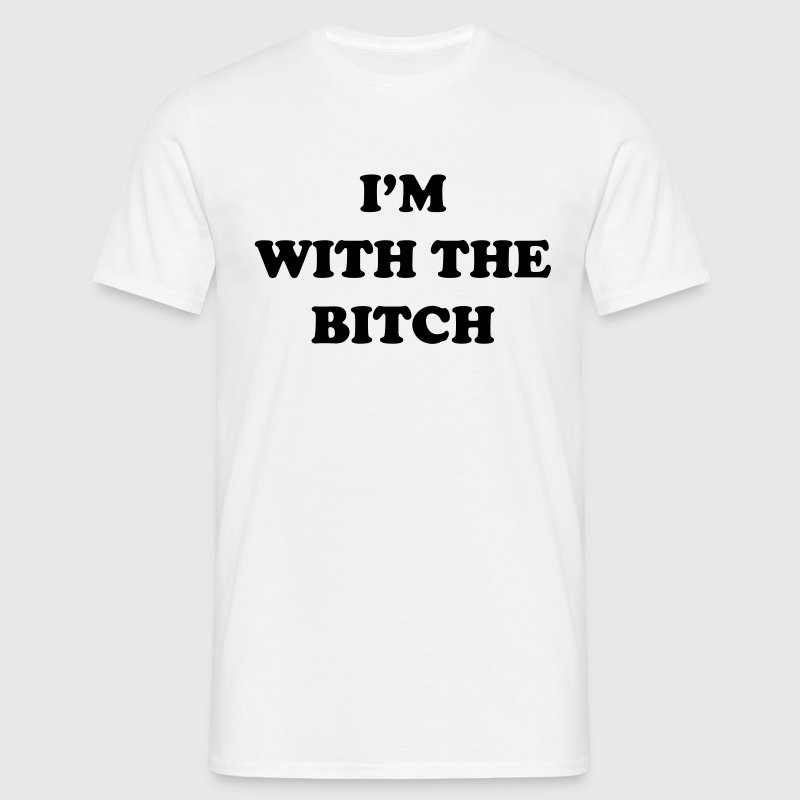 I'm with the bitch T-Shirts - Men's T-Shirt