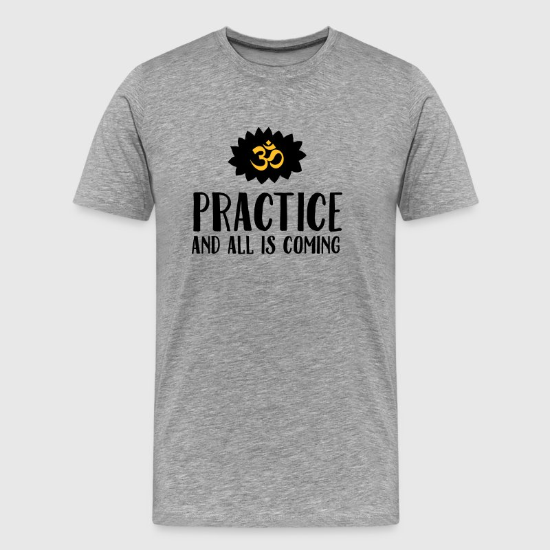 Practice And All Is Coming T-Shirts - Men's Premium T-Shirt