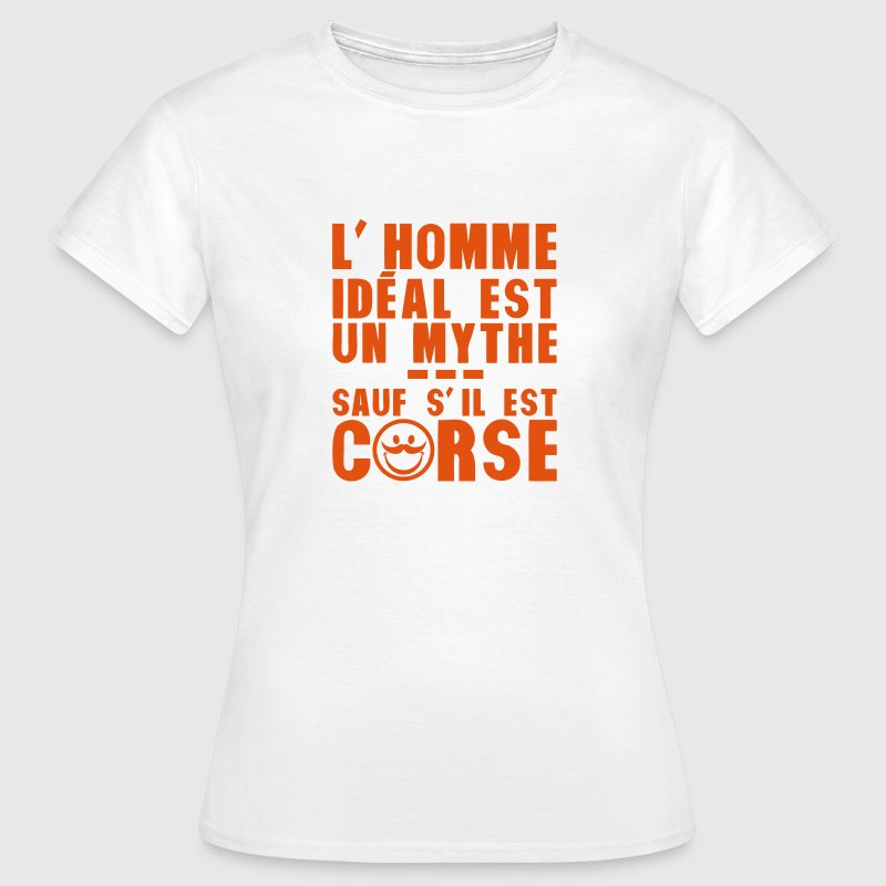 corse homme ideal mythe humour citation Tee shirts - T-shirt Femme