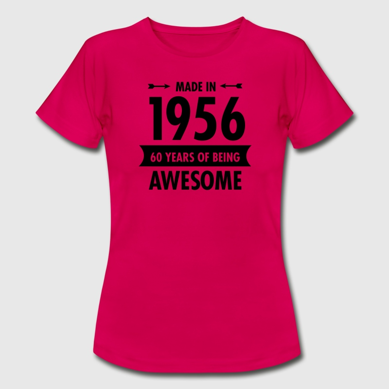Made In 1956 . 60 Years Of Being Awesome Camisetas - Camiseta mujer