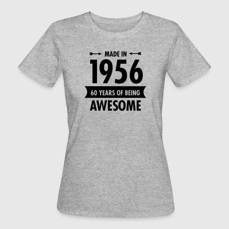 Made In 1956 . 60 Years Of Being Awesome T-Shirts - Women's Organic T-shirt