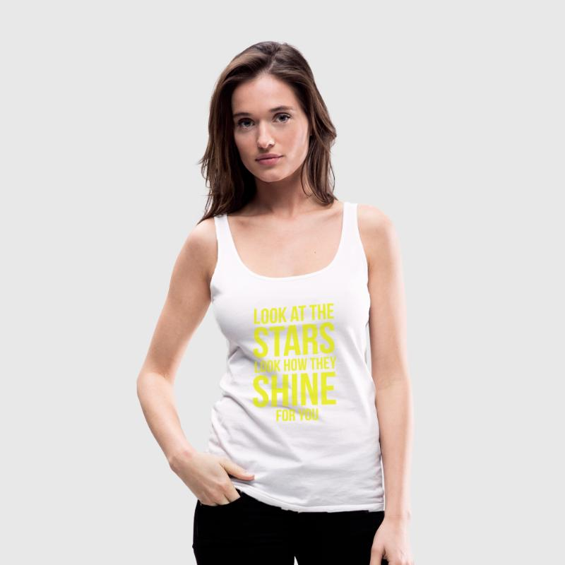 Look at the stars. Look how they shine for you Tops - Women's Premium Tank Top