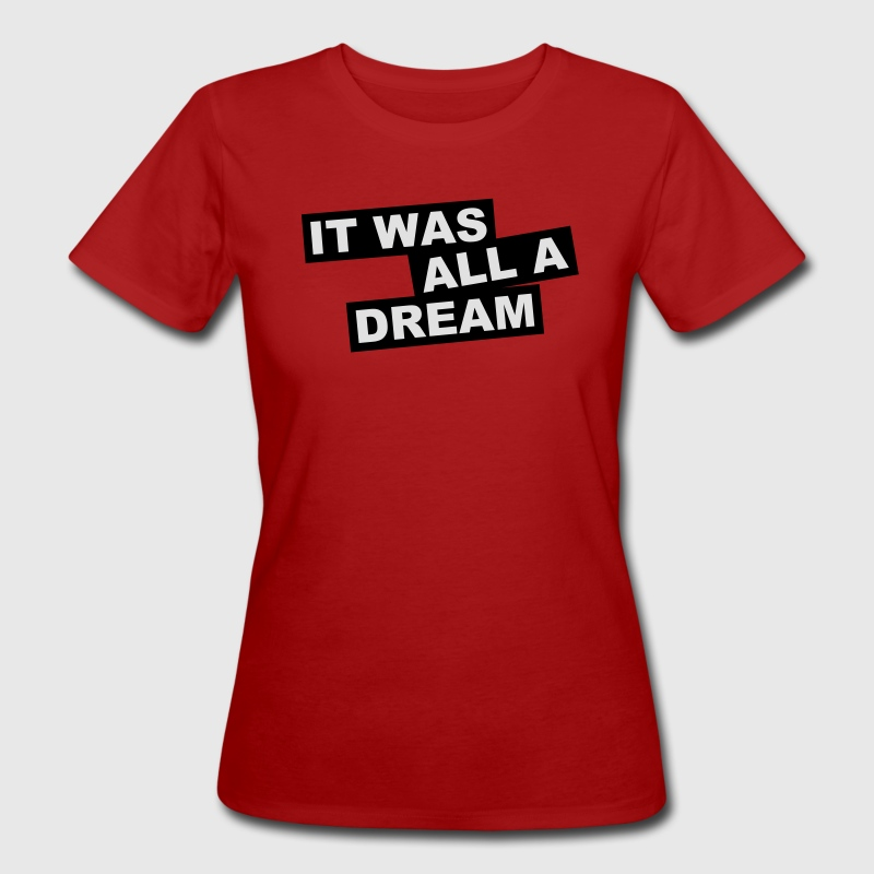 It Was All A Dream T-Shirts - Frauen Bio-T-Shirt
