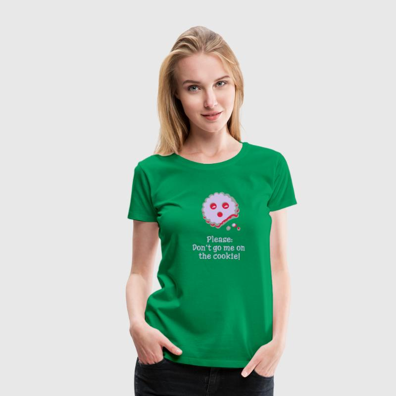 Please don t go me on the cookie! T-Shirts - Frauen Premium T-Shirt
