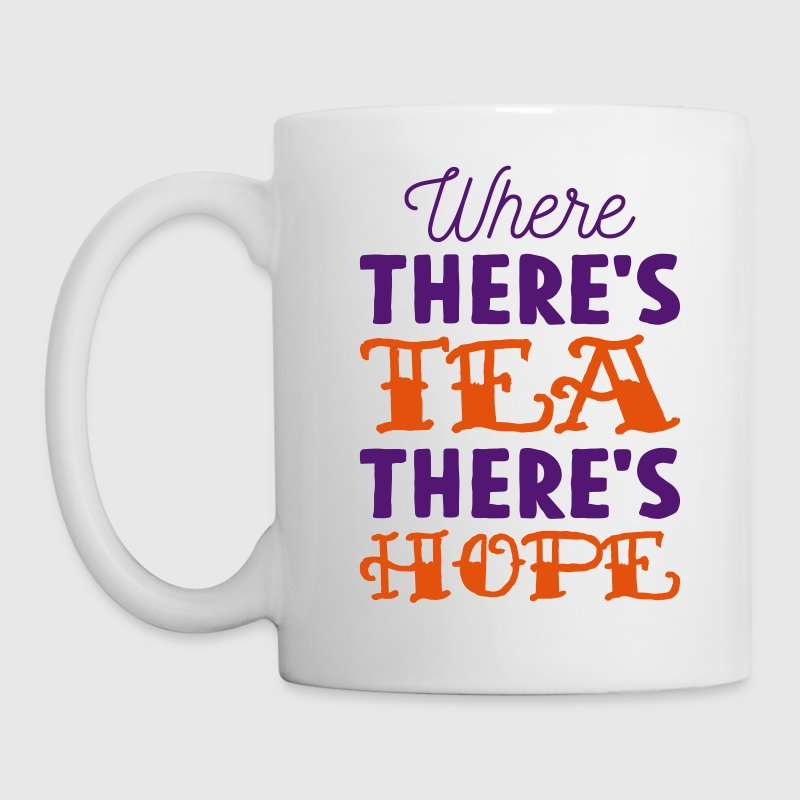 Where there's tea there's hope Mugs & Drinkware - Mug