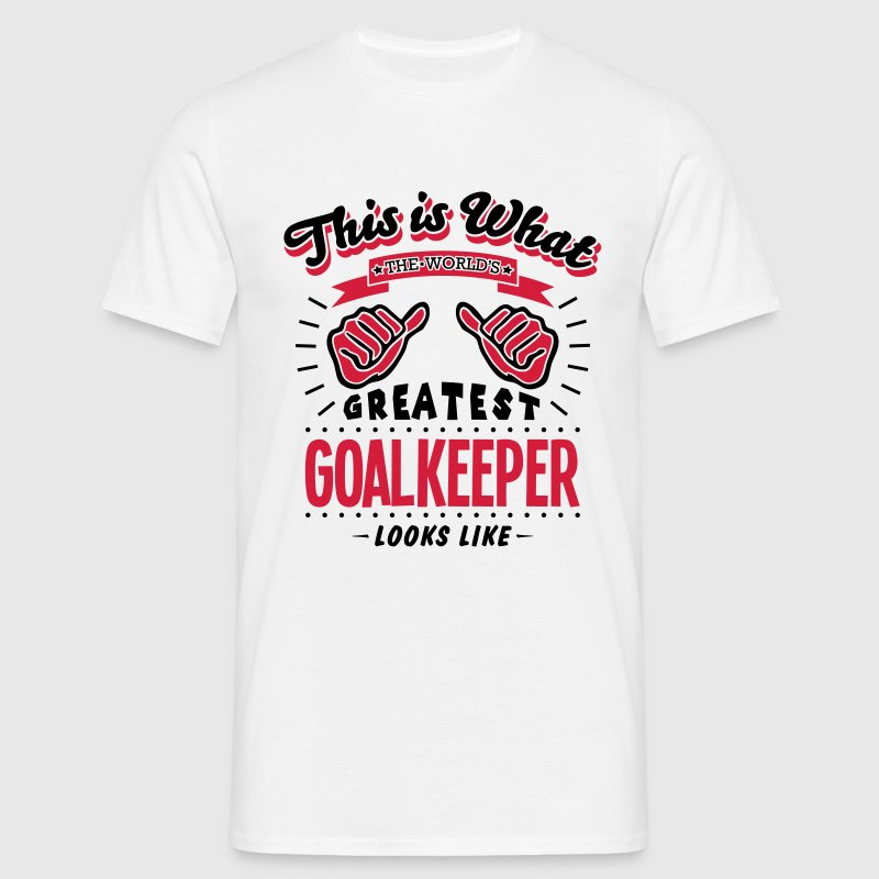 goalkeeper worlds greatest looks like - Men's T-Shirt