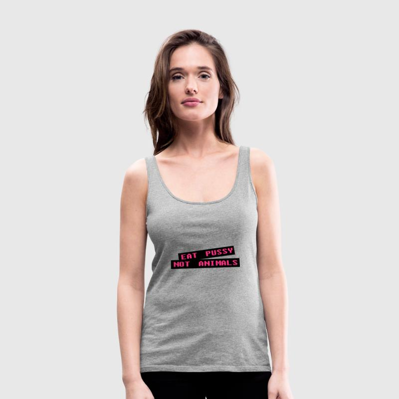 Eat pussy not animal - Vegan Tops - Frauen Premium Tank Top