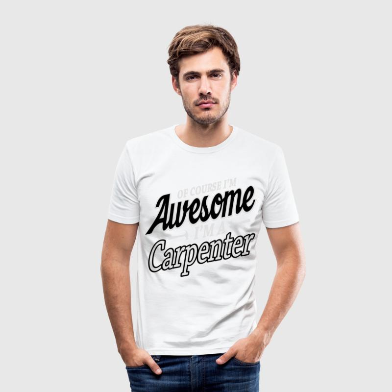 Of course I'm an awesome carpenter T-Shirts - Men's Slim Fit T-Shirt
