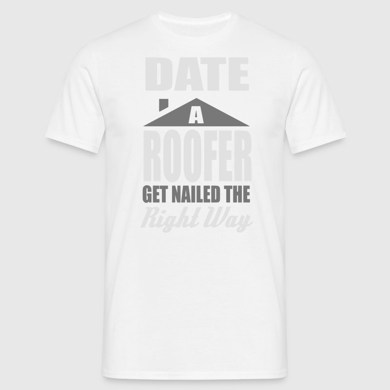 date a roofer, get nailed the right way T-shirts - Herre-T-shirt