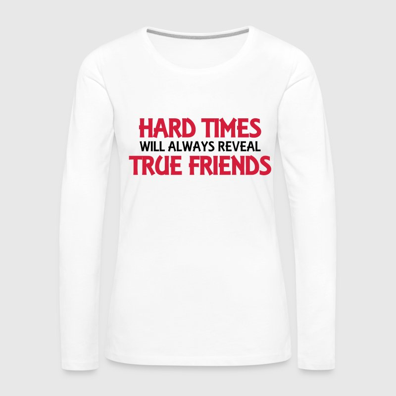 Hard times will always reveal true friends Långärmade T-shirts - Långärmad premium-T-shirt dam