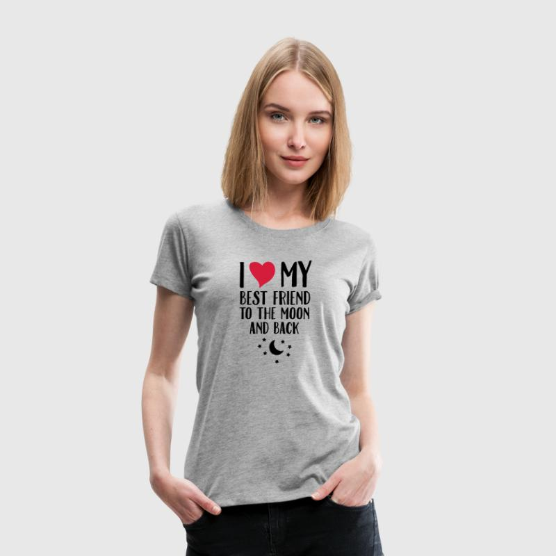 I Love (Heart) My Best Friend To The Moon And Back T-shirts - Premium-T-shirt dam
