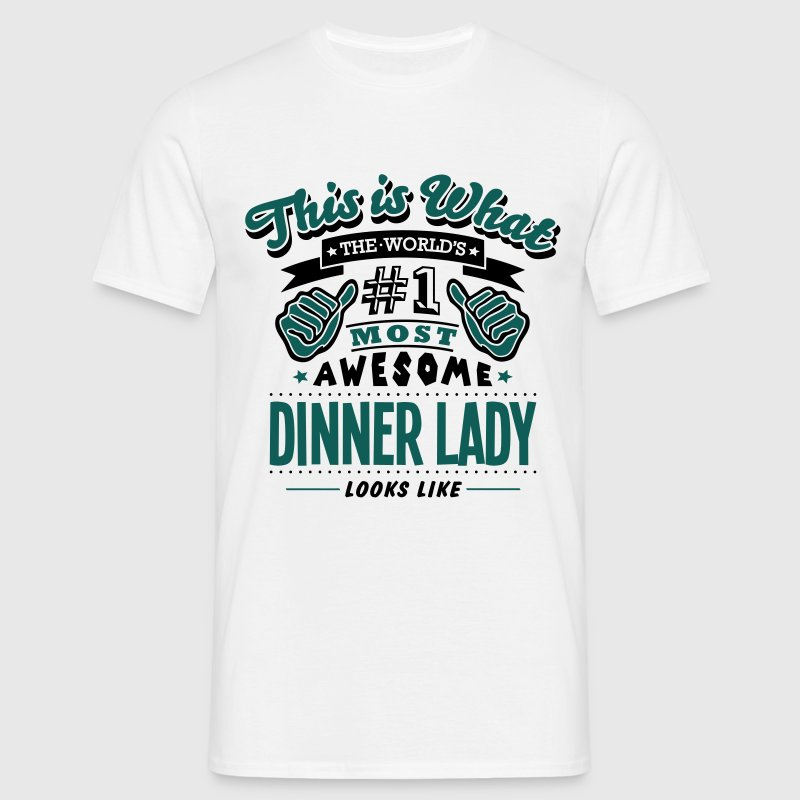 dinner lady world no1 most awesome copy - Männer T-Shirt