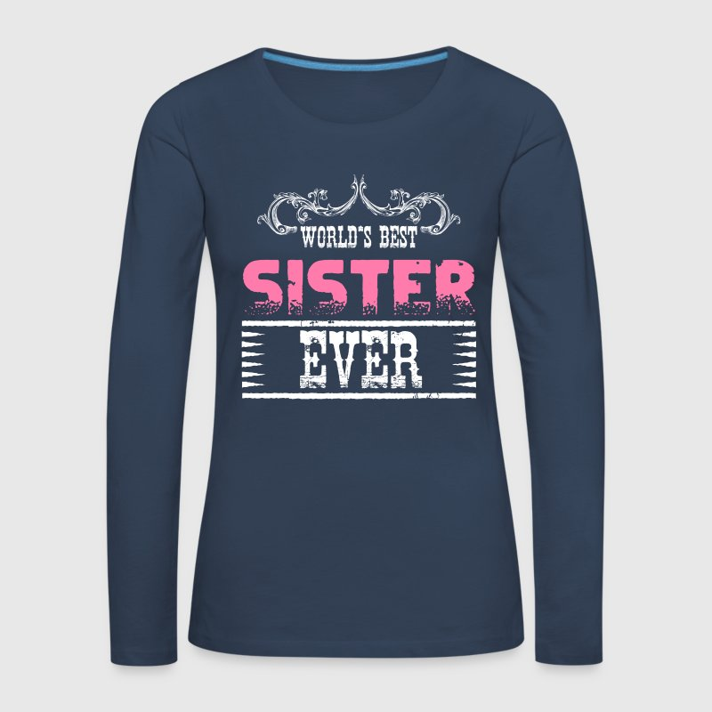 World's Best Sister Ever Long Sleeve Shirts - Women's Premium Longsleeve Shirt