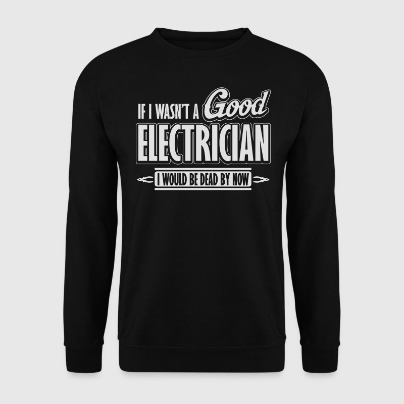 If I wasn't a good electrician, I would be dead Sweatshirts - Herre sweater