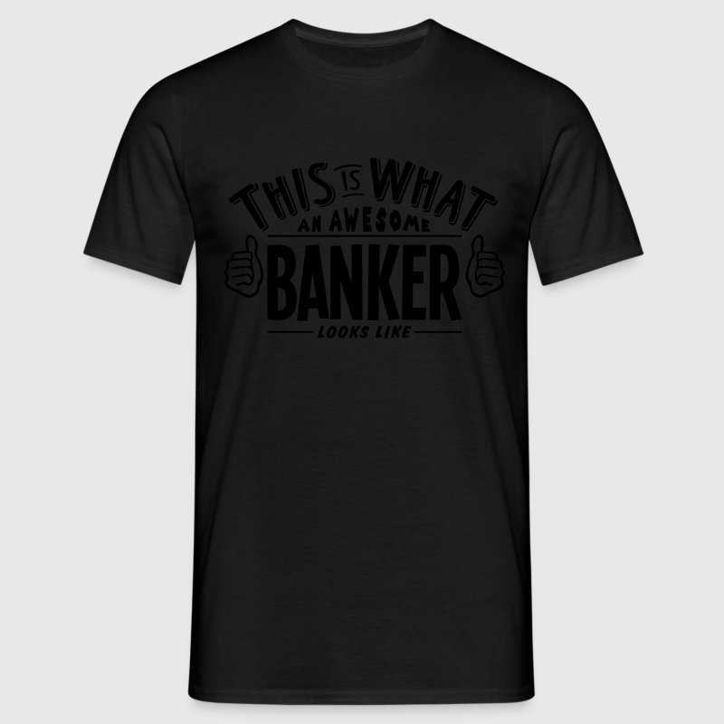 awesome banker looks like pro design t-shirt - Men's T-Shirt