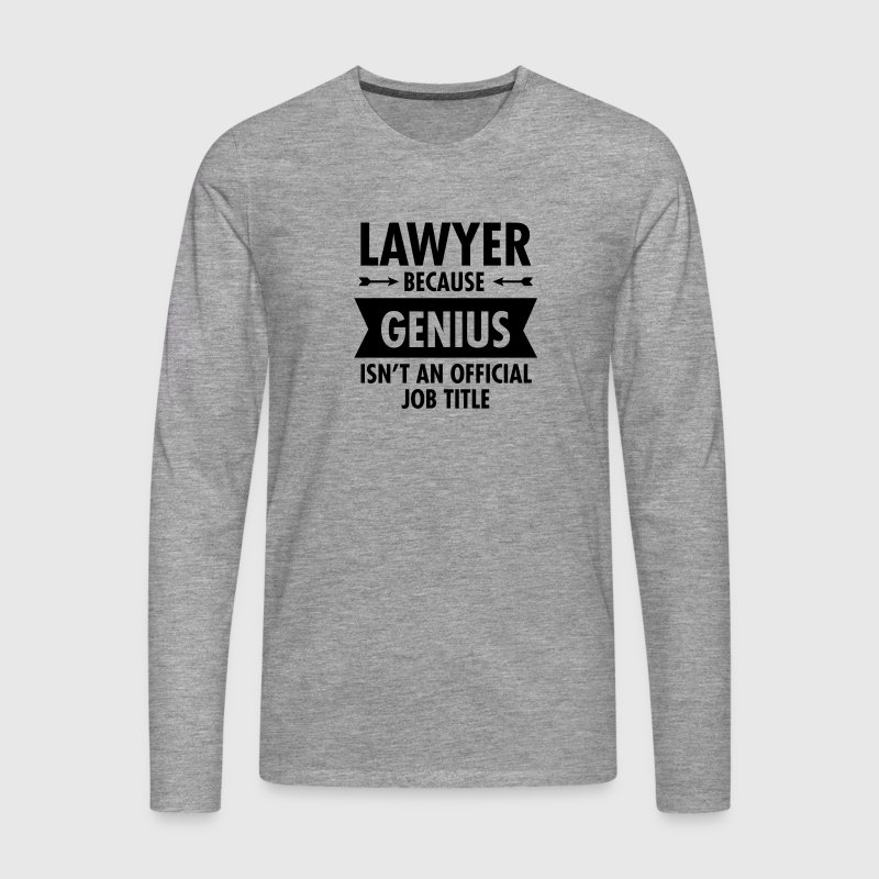 Lawyer Because Genius Isn't An Official Job Title Long sleeve shirts - Men's Premium Longsleeve Shirt