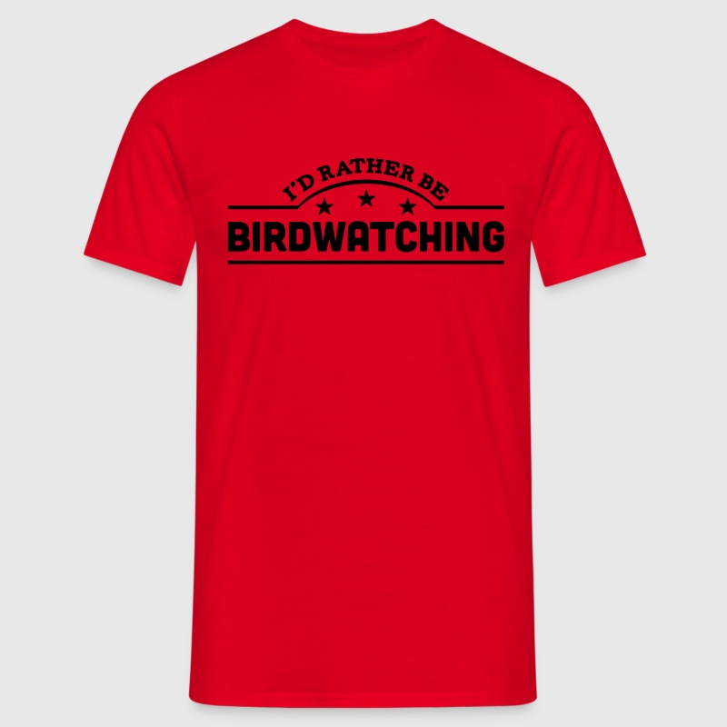id rather be birdwatching banner t-shirt - Men's T-Shirt