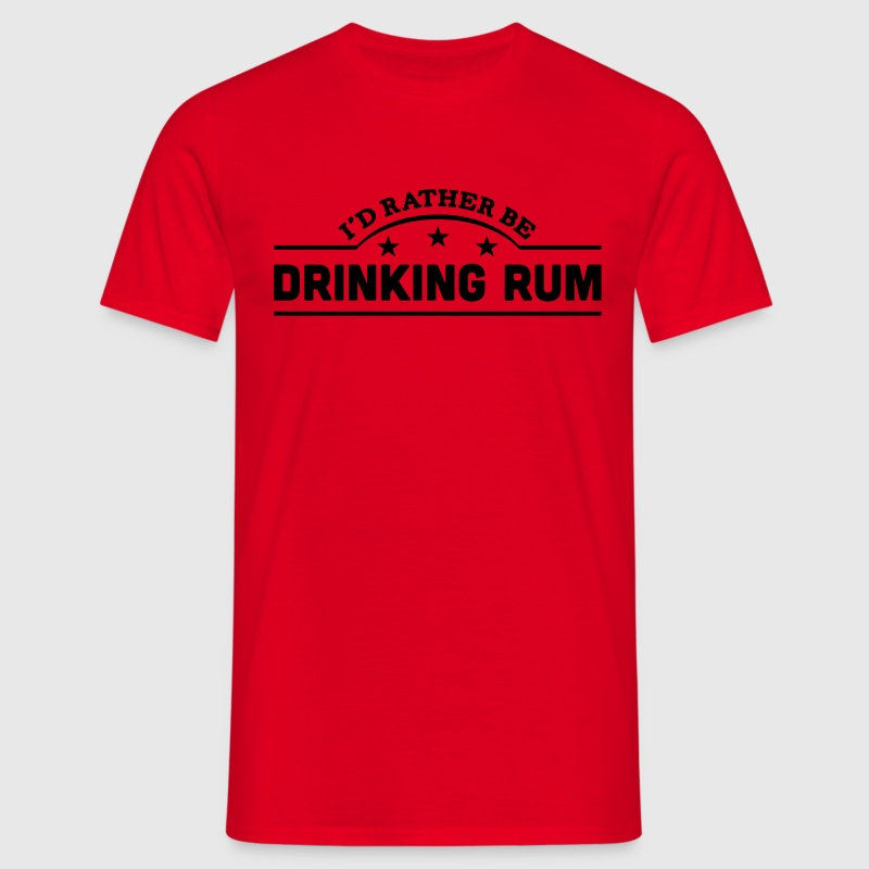 id rather be drinking rum banner t-shirt - Men's T-Shirt