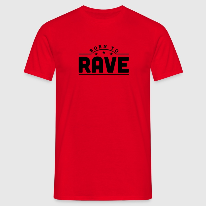 born to rave banner t-shirt - Men's T-Shirt