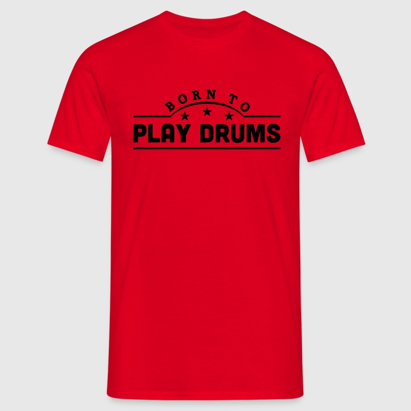 born to play drums banner t-shirt - Men's T-Shirt