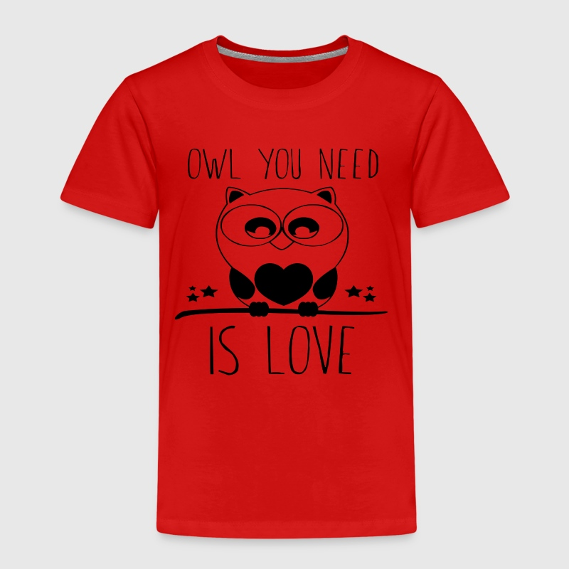Owl you need is love T-Shirts - Kinder Premium T-Shirt