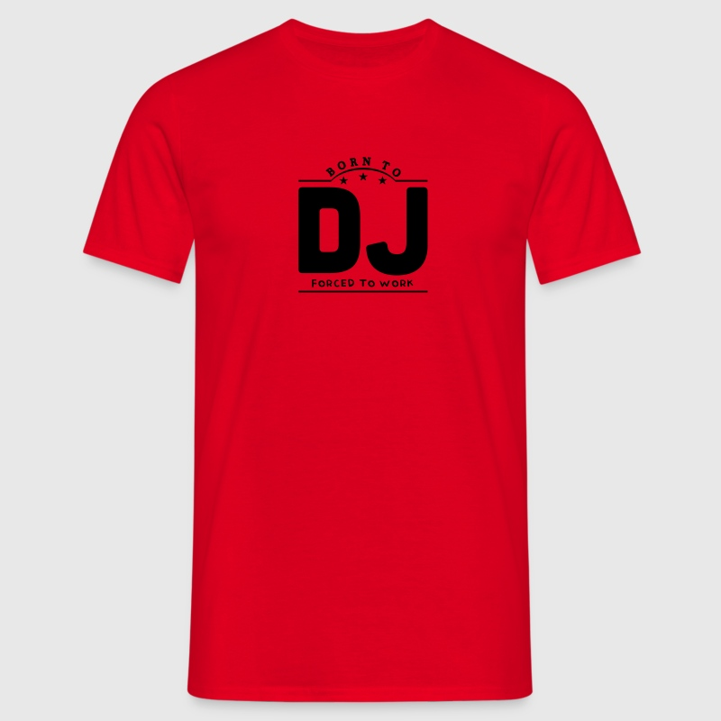 born to dj forced to work banner t-shirt - Men's T-Shirt