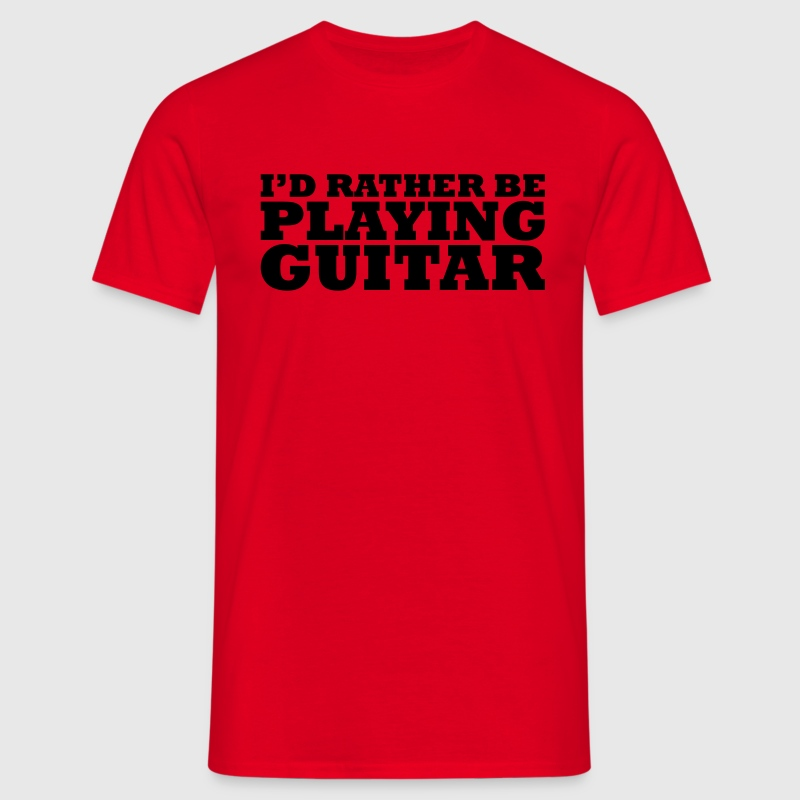 I'd rather be playing guitar t-shirt - Men's T-Shirt