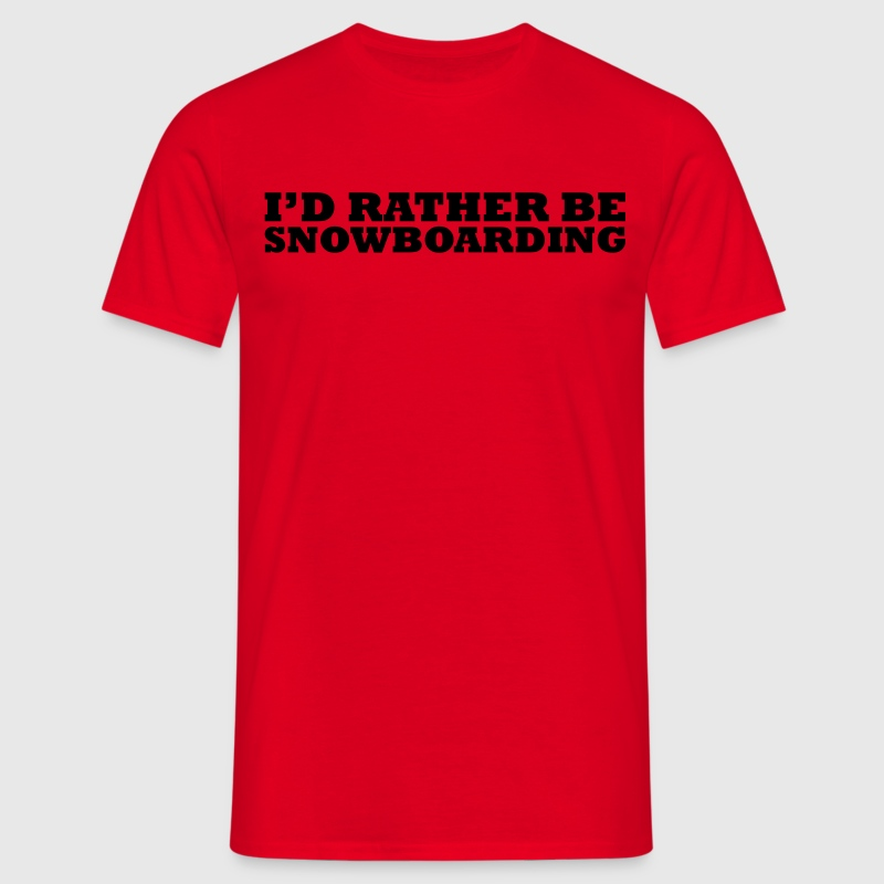 I'd rather be snowboarding t-shirt - Men's T-Shirt