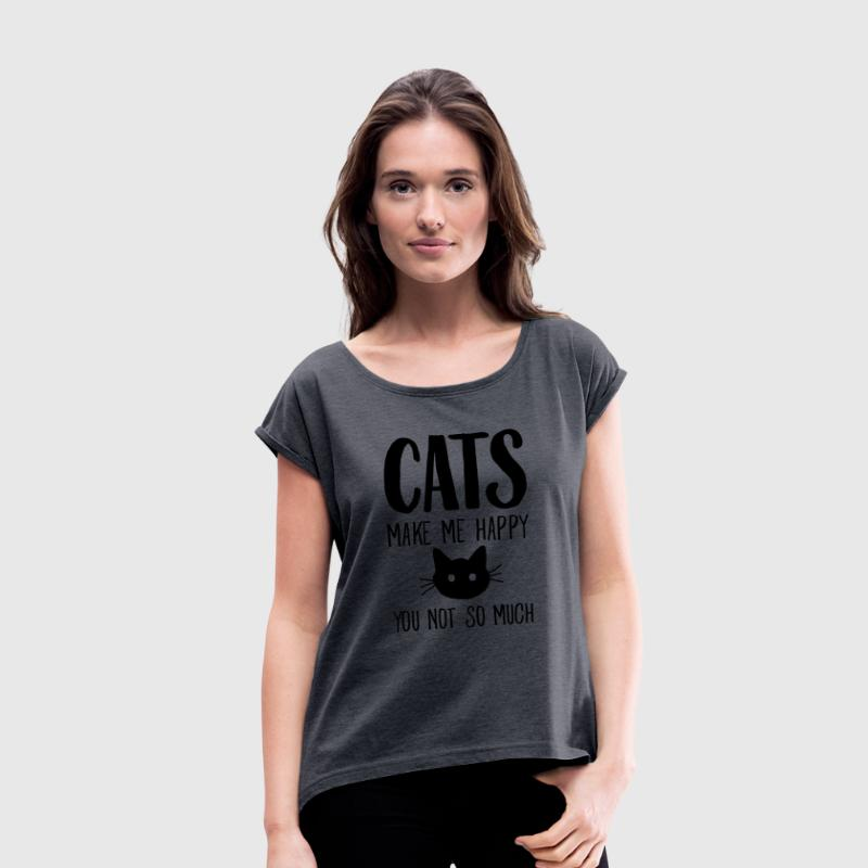 Cats Make Me Happy - You Not So Much T-Shirts - Frauen T-Shirt mit gerollten Ärmeln