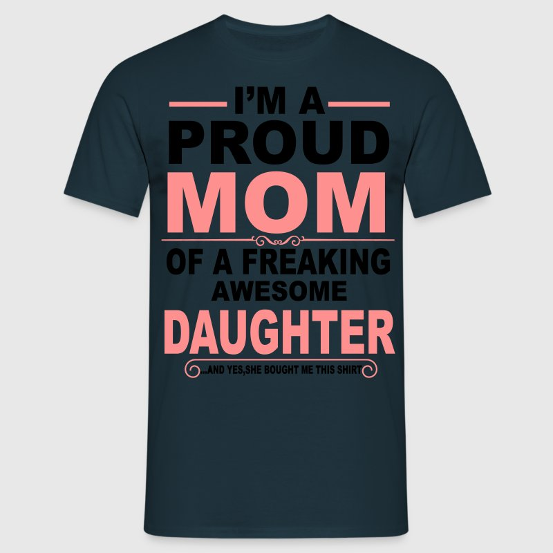 I'm A Proud Mom Of A Freaking Awesome Daughter T-Shirts - Men's T-Shirt