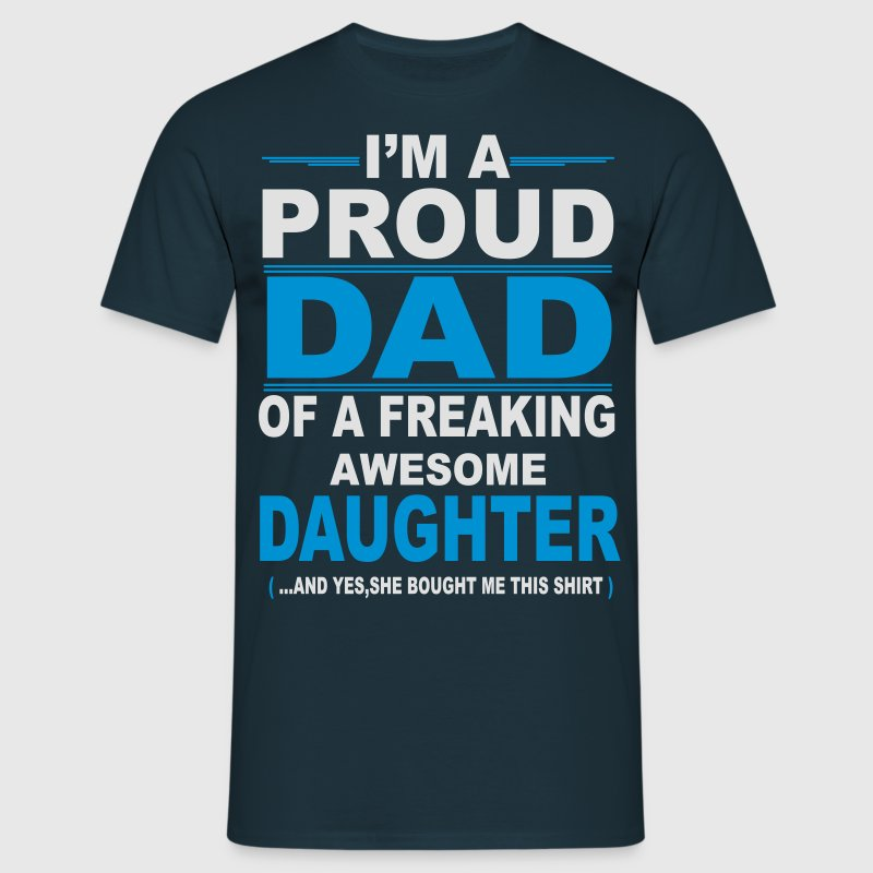 I'm A Proud Dad Of A Freaking Awesome Daughter T-Shirts - Men's T-Shirt
