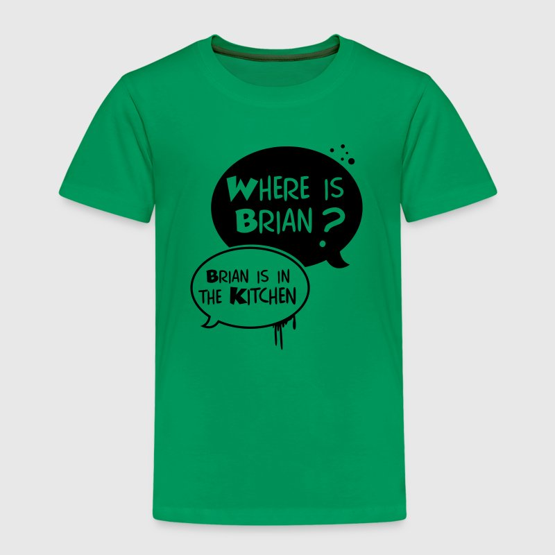 where is Brian ?, Brian is in the kitchen - T-shirt Premium Enfant