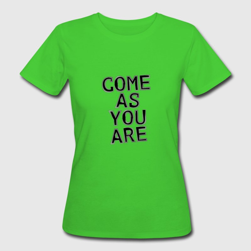 Come As You Are T-Shirts - Frauen Bio-T-Shirt